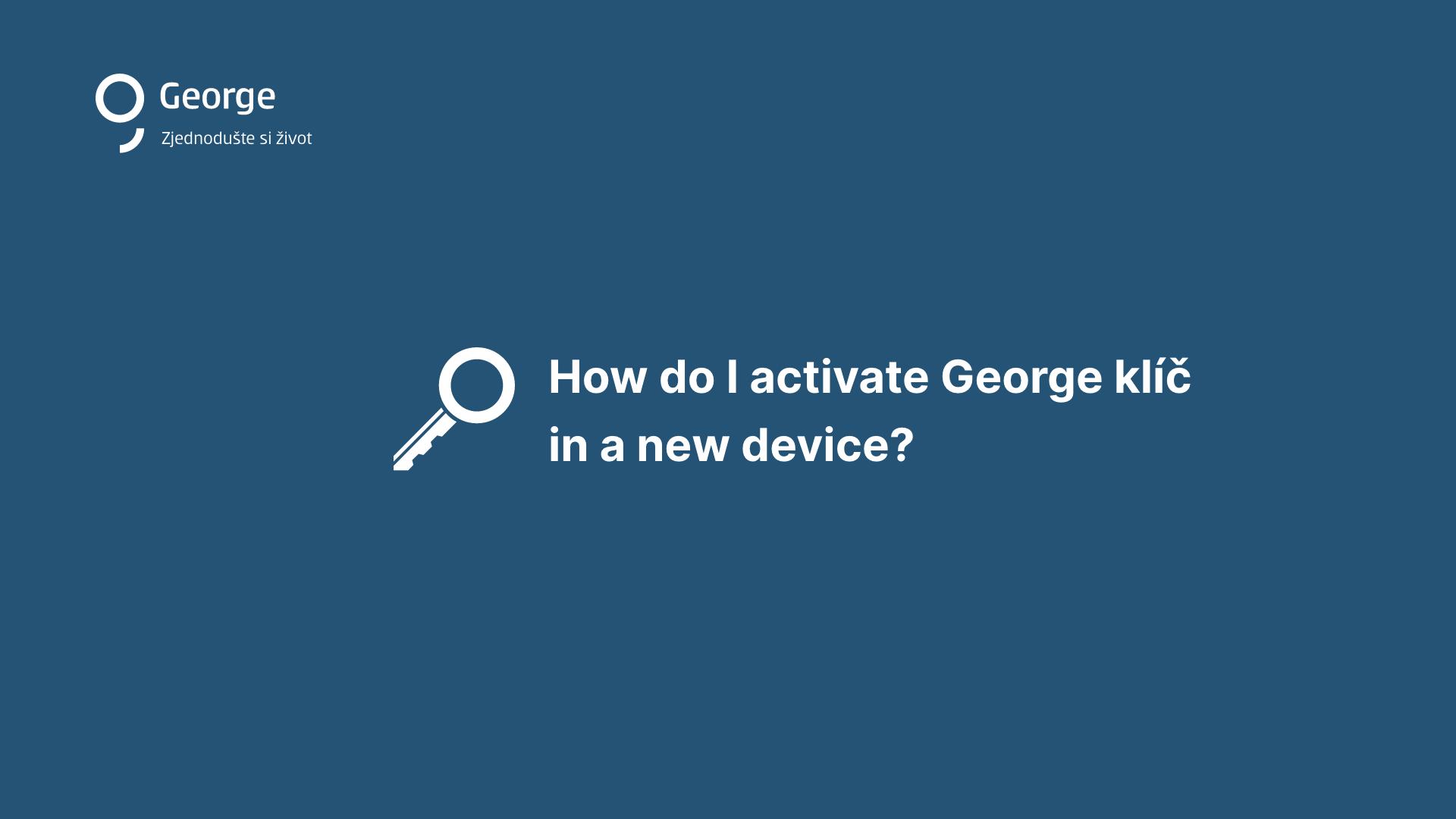 Instalace George klíč na novém zařízení