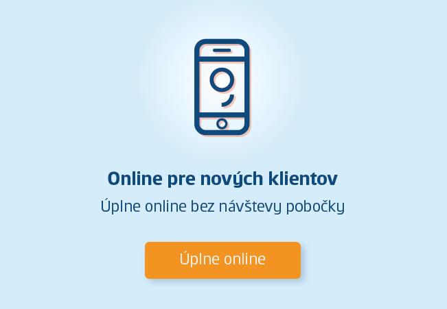 Online pre nových klientov. Úplne online bez návštevy pobočky. Úplne online.